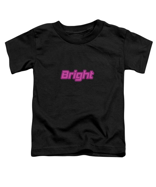 Bright #bright Toddler T-Shirt