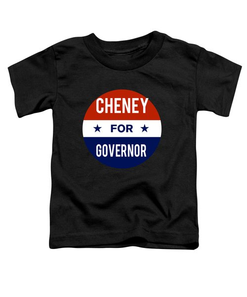 Cheney For Governor 2018 Toddler T-Shirt
