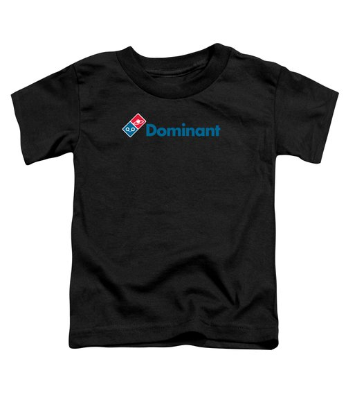 Dominant Pizza Toddler T-Shirt