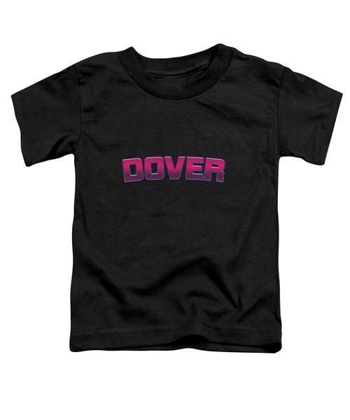 Dover #dover Toddler T-Shirt