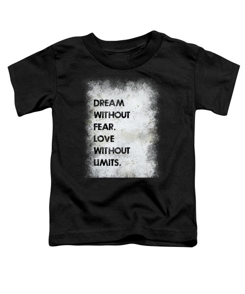 Dream Without Fear Toddler T-Shirt