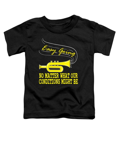 Easy Going No Matter What Condition Might Be Tee Design Makes A Nice Gift Too  Toddler T-Shirt