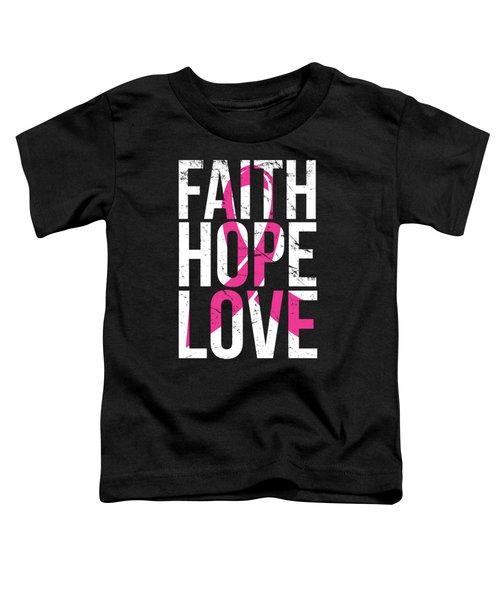Faith Hope Love Breast Cancer Awareness Toddler T-Shirt
