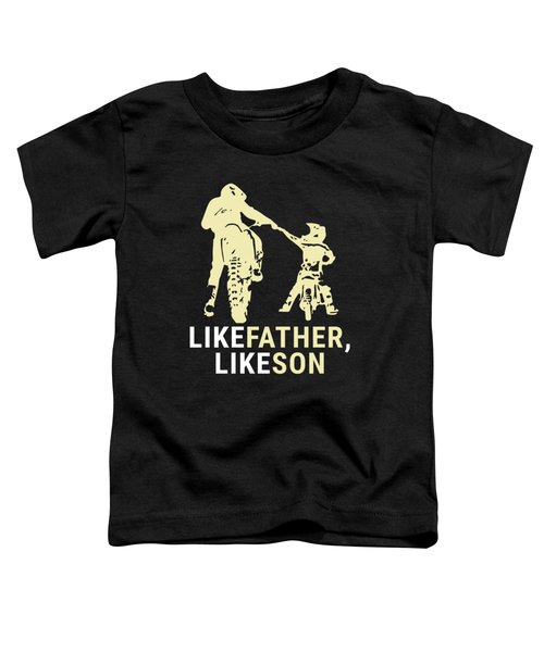 Dirt Biker Riders Motorcycle Bikers Fmx Motocross Father And Son Racers Gifts Toddler T-Shirt
