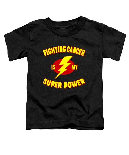 Fighting Cancer Is My Super Power Toddler T-Shirt