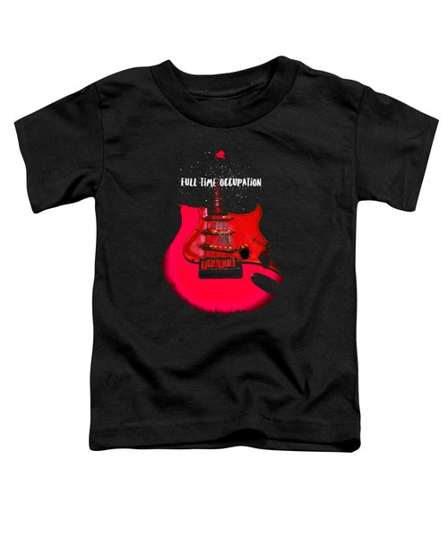 Full Time Occupation Guitar Toddler T-Shirt