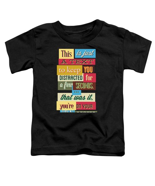 Funny Typography Design Keep You Distracted Toddler T-Shirt
