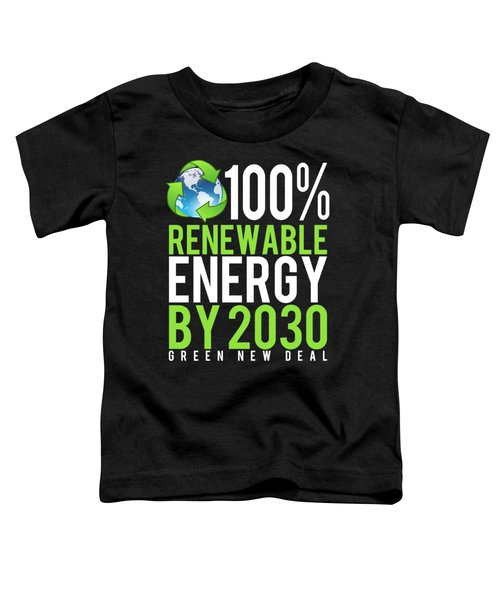 Green New Deal 100 Renewable Energy By 2030 Toddler T-Shirt