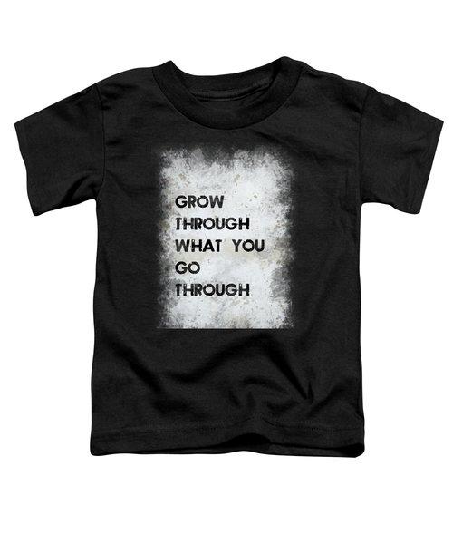 Grow Through Toddler T-Shirt