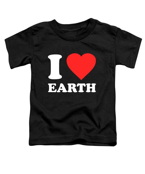 I Love Earth Toddler T-Shirt