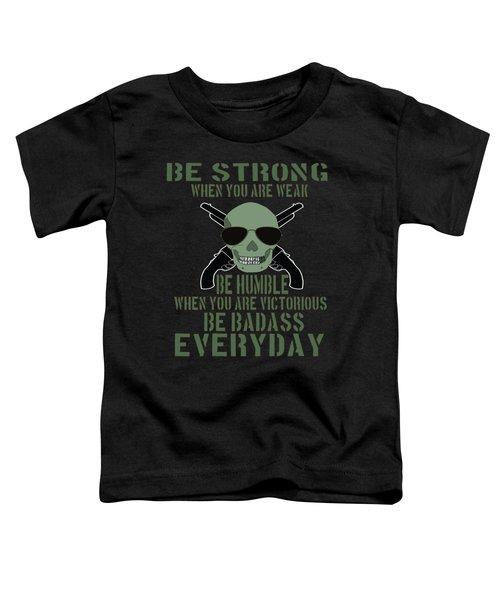 Inspirational Victorious Tee Design Be Badass Everyday Toddler T-Shirt