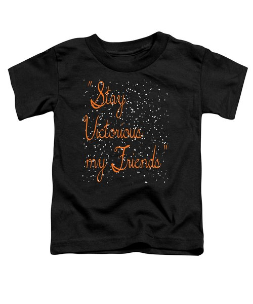 Inspirational Victorious Tee Design Stay Victorious My Friend Toddler T-Shirt
