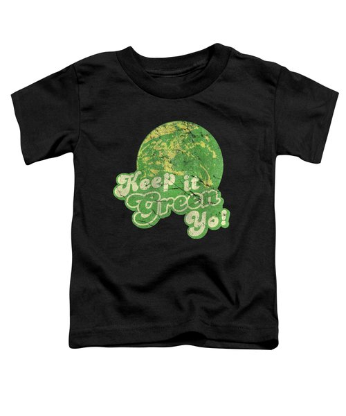 Keep It Green Yo Earth Day Toddler T-Shirt