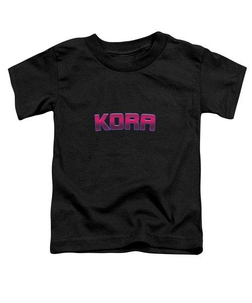 Kora #kora Toddler T-Shirt