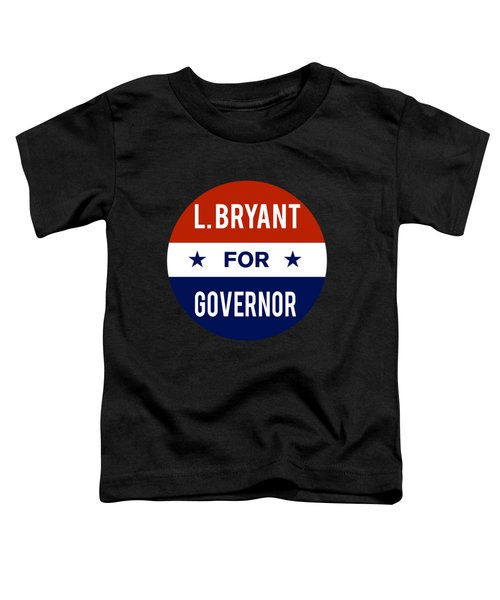 L Bryant For Governor 2018 Toddler T-Shirt