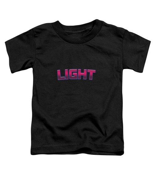 Light #light Toddler T-Shirt