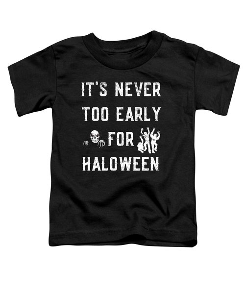 Never Too Early For Halloween Toddler T-Shirt