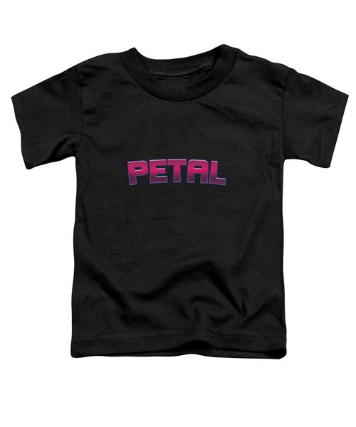 Petal #petal Toddler T-Shirt