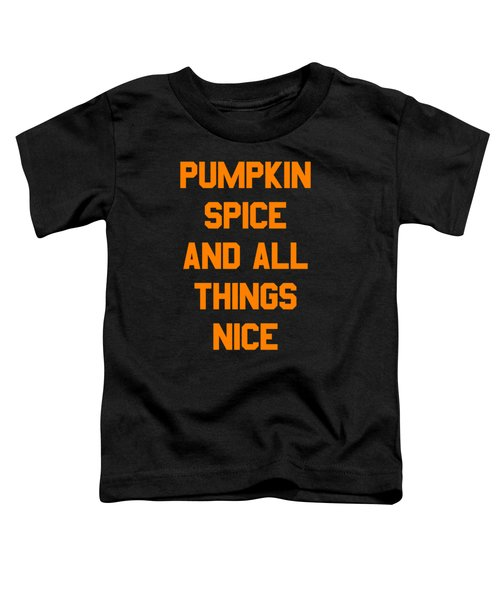 Pumpkin Spice And All Things Nice Toddler T-Shirt