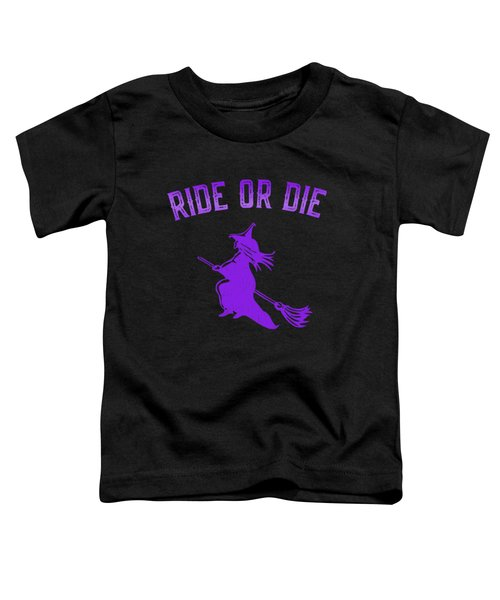 Ride Or Die Witch Toddler T-Shirt