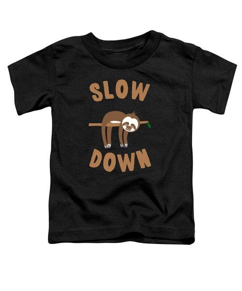 Slow Down Sloth Toddler T-Shirt