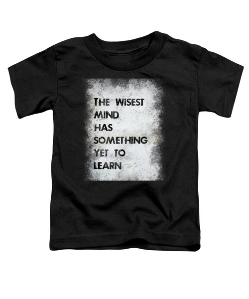 The Wisest Mind Toddler T-Shirt