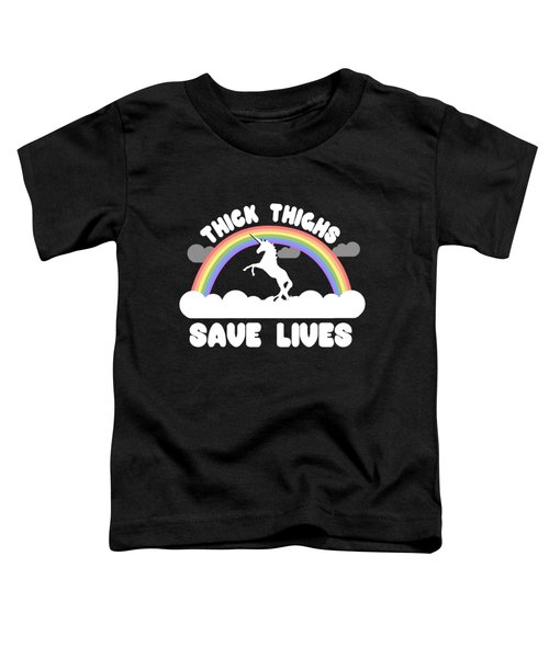 Thick Thighs Save Lives Toddler T-Shirt