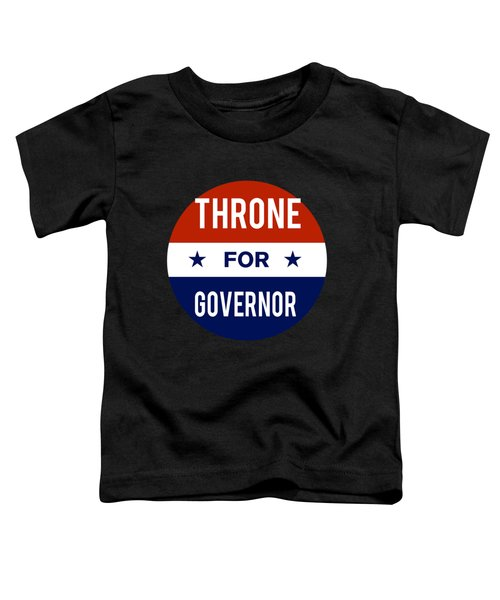 Throne For Governor 2018 Toddler T-Shirt