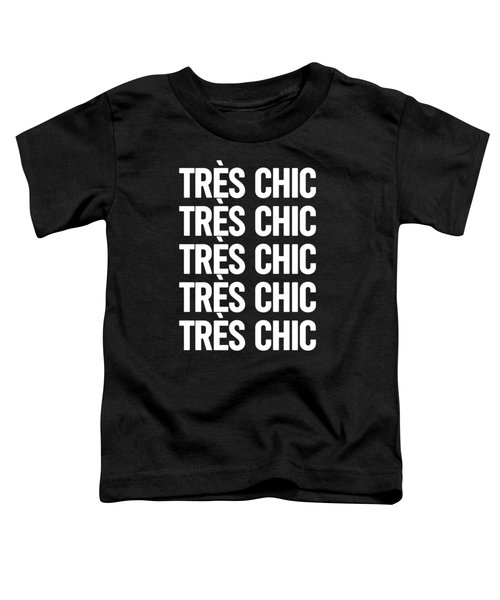 Tres Chic - Fashion - Classy, Bold, Minimal Black And White Typography Print - 4 Toddler T-Shirt