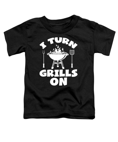 Turn Grills On Pun Bbq Barbecue Gift Toddler T-Shirt