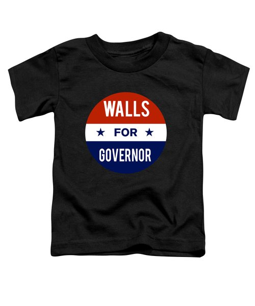 Walls For Governor 2018 Toddler T-Shirt