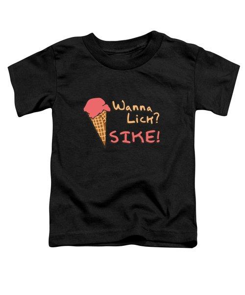 Wanna Lick Sike Ice Cream Man Toddler T-Shirt
