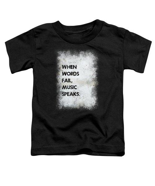 When Words Fail Toddler T-Shirt
