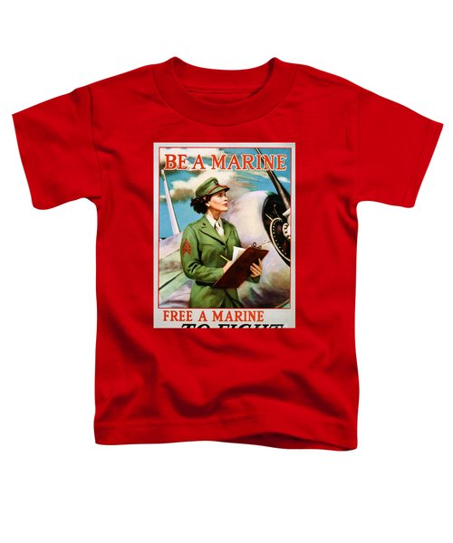 Be A Marine - Free A Marine To Fight Toddler T-Shirt