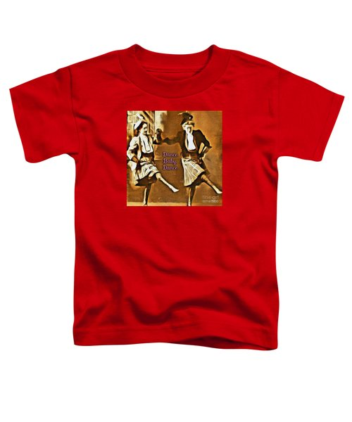 Dance Baby Dance Toddler T-Shirt