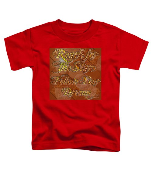 Reach For The Stars Follow Your Dreams Toddler T-Shirt