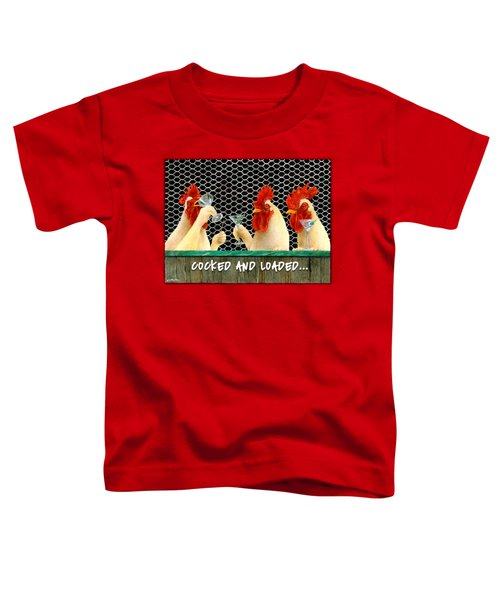 Cocked And Loaded... Toddler T-Shirt