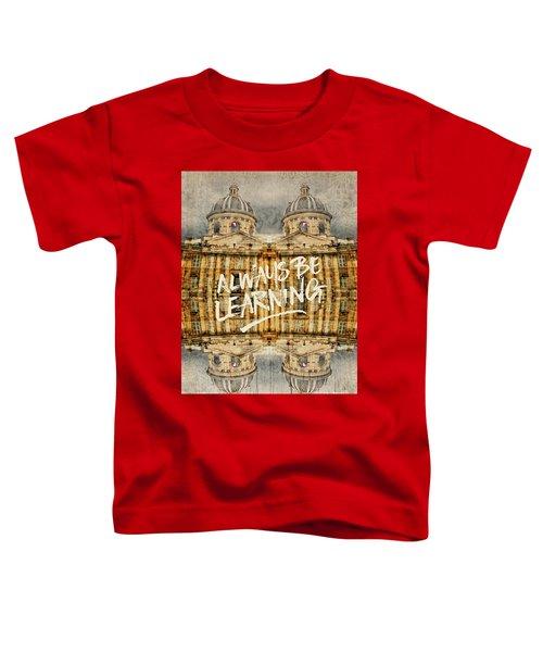 Always Be Learning Institut De France Paris Architecture Toddler T-Shirt