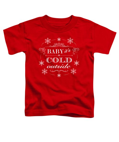Baby It's Cold Outside Toddler T-Shirt