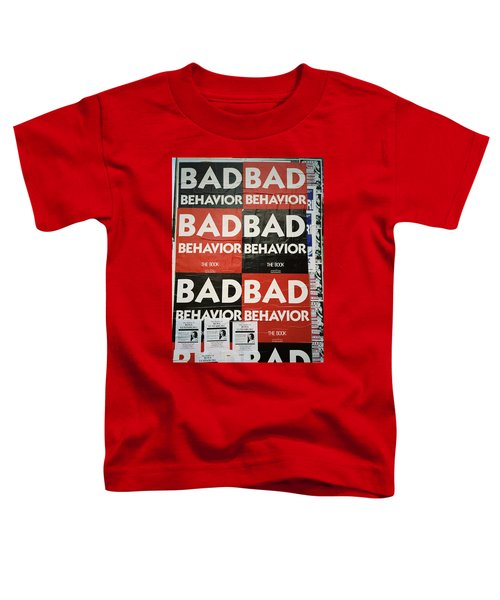 Bad Behavior Toddler T-Shirt