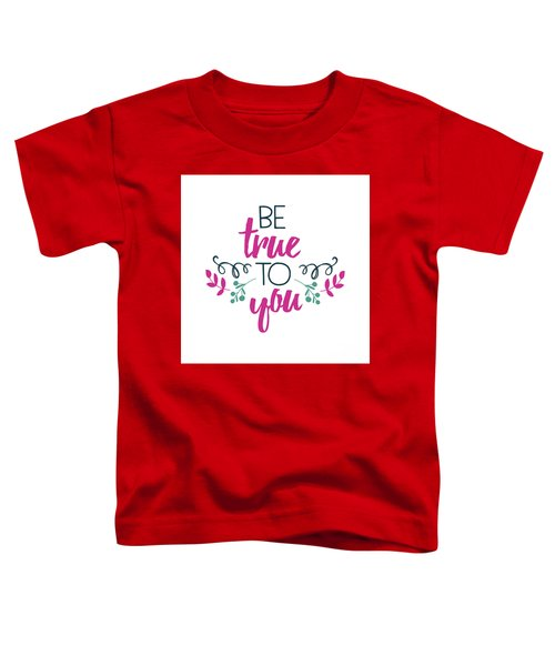 Be True To You Toddler T-Shirt