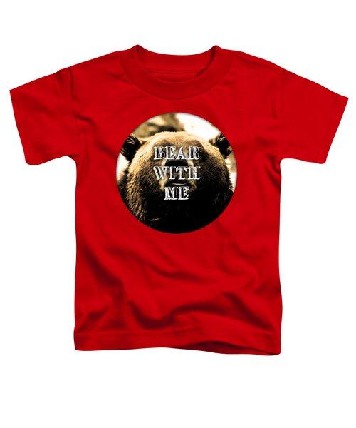 Bear With Me Toddler T-Shirt