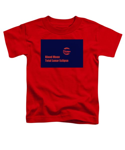 Toddler T-Shirt featuring the photograph Blood Moon - Total Lunar Eclipse by James BO Insogna