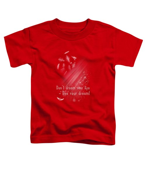 Don't Dream Your Life Toddler T-Shirt