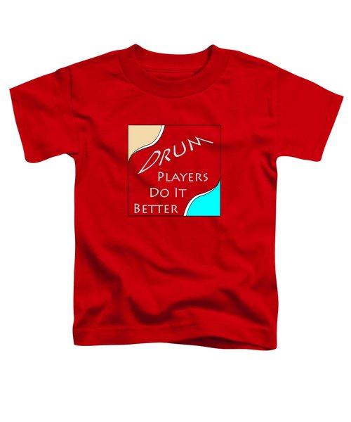 Drum Players Do It Better 5649.02 Toddler T-Shirt