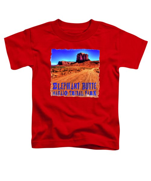 Elephant Butte Monument Valley Navajo Tribal Park Toddler T-Shirt