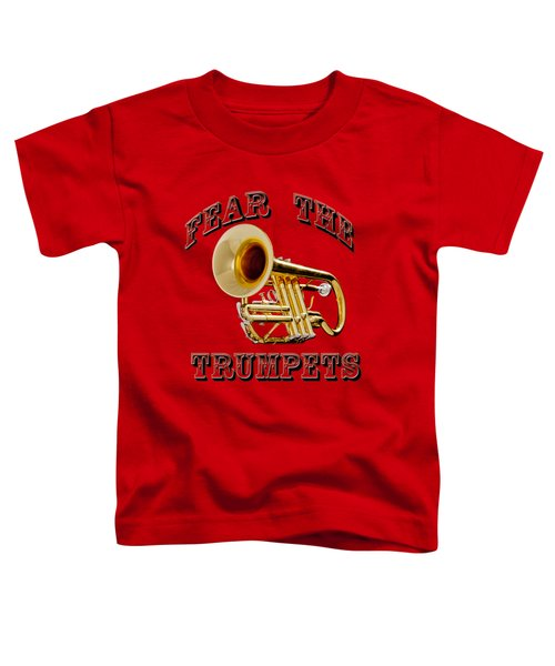 Fear The Trumpets. Toddler T-Shirt