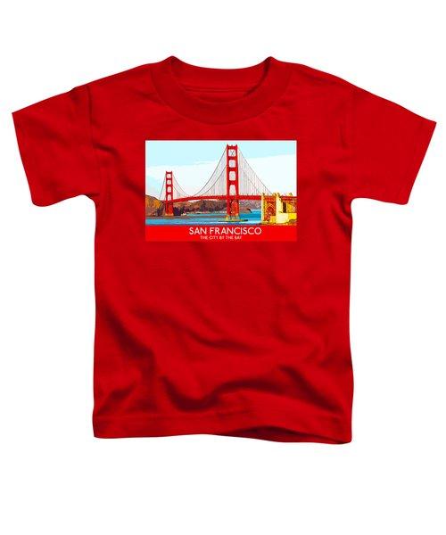 Golden Gate Bridge San Francisco The City By The Bay Toddler T-Shirt