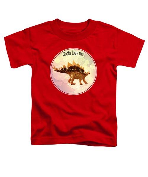 Gotta Love Me Toddler T-Shirt by Lena  Owens OLena Art