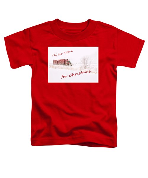 I'll Be Home For Christmas 2 Toddler T-Shirt